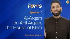 Al-Arqam Ibn Abil Arqam: The House of Islam