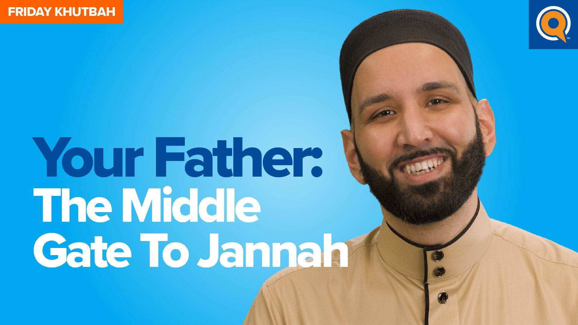 Your Father: The Middle Gate to Jannah | Khutbah