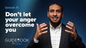 Ep: 15: Don't Let Your Anger Overcome You | Guidebook to God