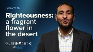 Ep 16: Righteousness: A Fragrant Flower in the Desert | Guidebook to God