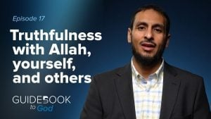 Ep. 17: Truthfulness with Allah, Yourself, and Others | Guidebook to God