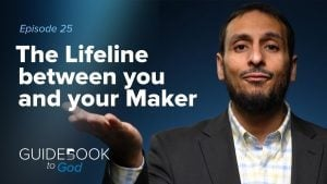Ep: 25: The Lifeline Between You & Your Maker | Guidebook to God