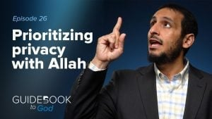 Ep: 26: Prioritizing Privacy With Allah | Guidebook to God