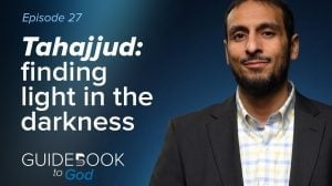 Ep: 27: Tahajjud: Finding Light in The Darkness | Guidebook to God
