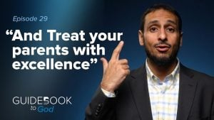 Ep: 29: And Treat Your Parents With Excellence | Guidebook to God