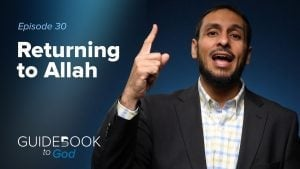 Ep: 30: Returning to Allah | Guidebook to God