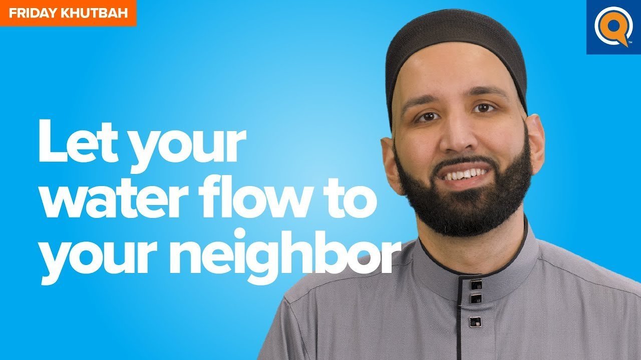 Let Your Water Flow To Your Neighbor | Khutbah