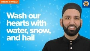 Wash Our Hearts With Water, Snow, and Hail | Khutbah
