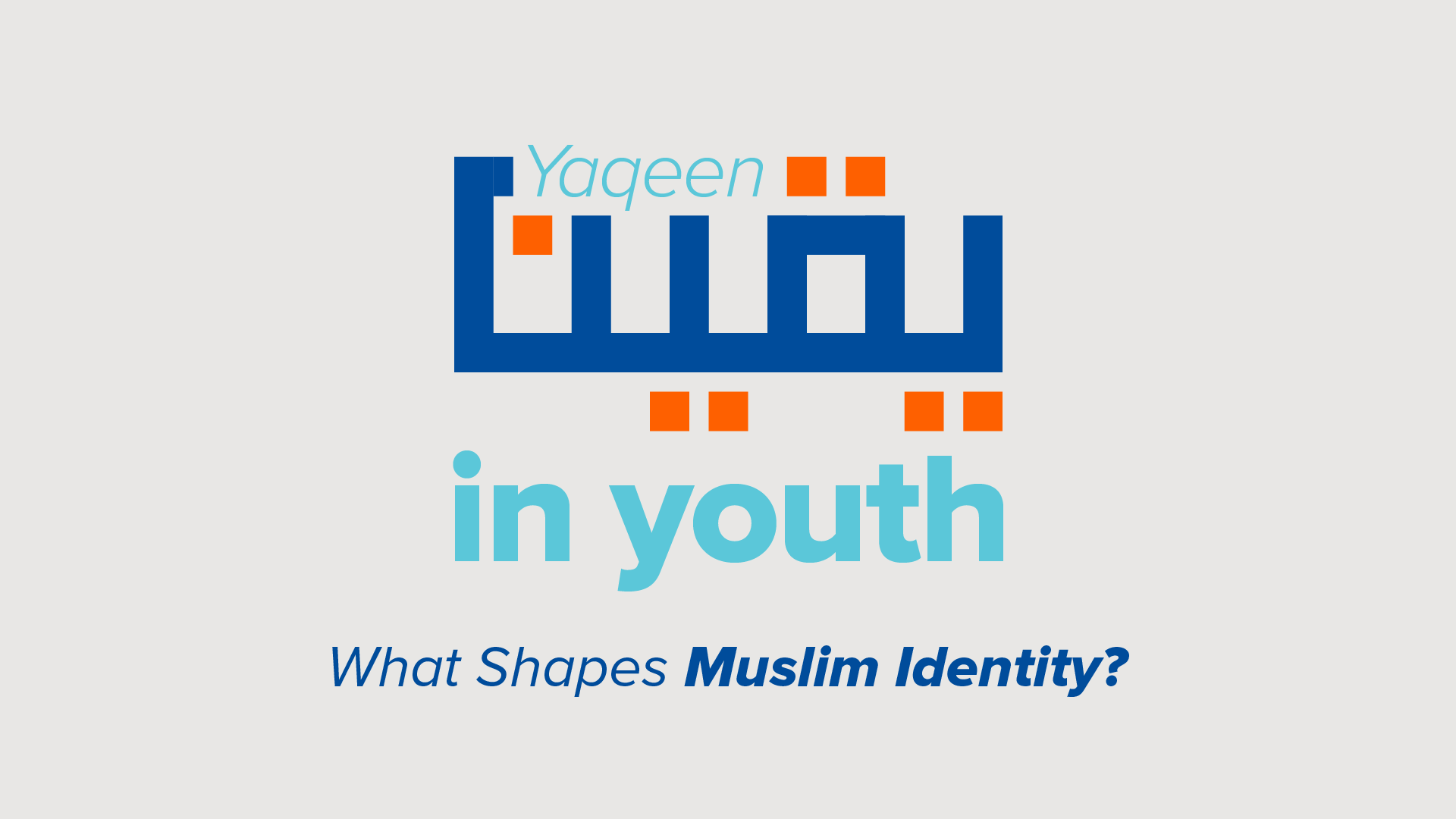 Yaqeen in Youth:  What Shapes Muslim Identity?