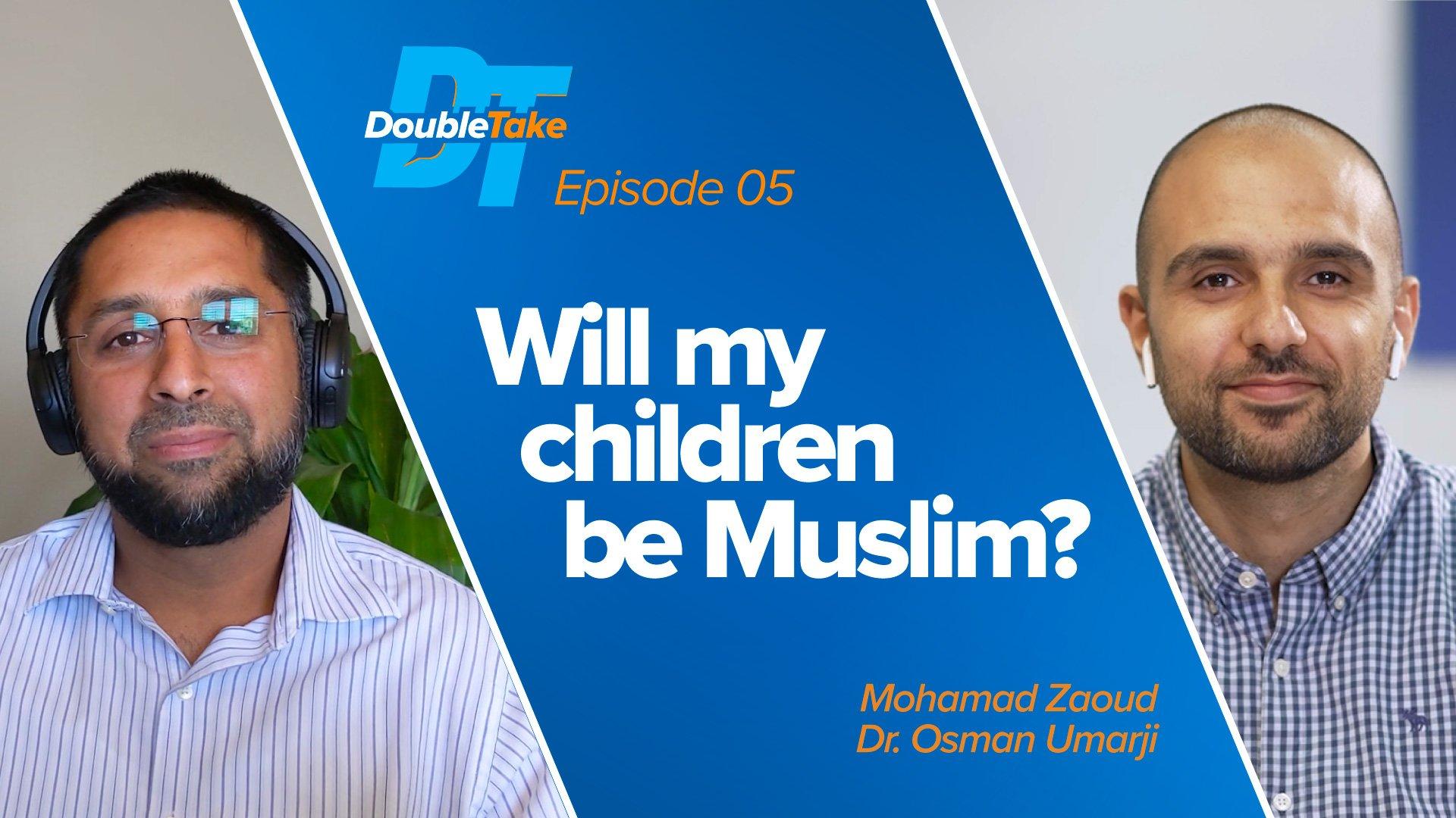 Episode 5: Will My Children Be Muslim?   DoubleTake