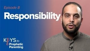 Key #8: Responsibility | Keys to Prophetic Parenting