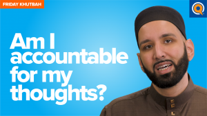 Am I Accountable for My Thoughts? | Khutbah
