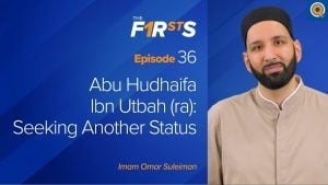 Abu Hudhaifa Ibn Utbah (ra): Seeking Another Status