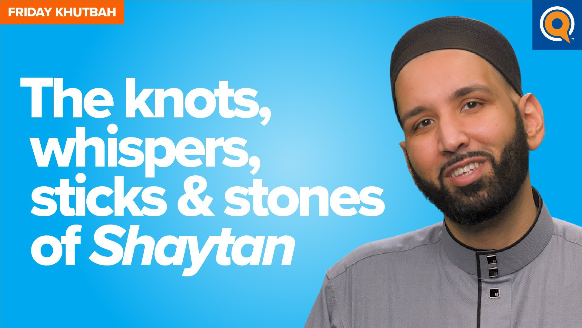 The Knots, Whispers, Sticks & Stones of Shaytan | Khutbah
