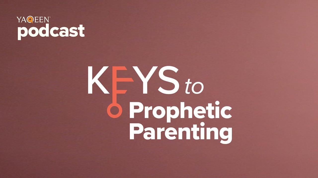 Keys to Prophetic Parenting