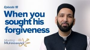 When You Sought His Forgiveness | Meeting Muhammad ﷺ Episode 18