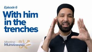With Him In The Trenches | Meeting Muhammad ﷺ Episode 6