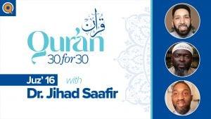 Juz' 16 with Dr. Jihad Saafir | Qur'an 30 for 30 Season 2
