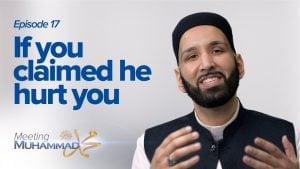 If You Claimed He Hurt You | Meeting Muhammad ﷺ Episode 17