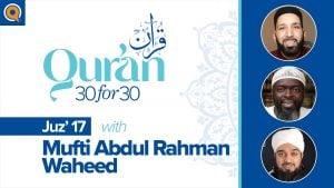 Juz' 17 with Mufti Abdul Rahman Waheed | Qur'an 30 for 30 Season 2
