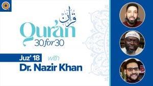 Juz' 18 with Dr. Nazir Khan | Qur'an 30 for 30 Season 2