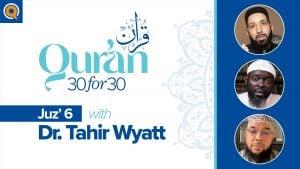 Juz' 6 with Dr. Tahir Wyatt | Qur'an 30 for 30 Season 2