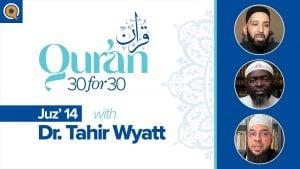 Juz' 14 with Dr. Tahir Wyatt | Qur'an 30 for 30 Season 2