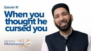 When You Thought He Cursed You | Meeting Muhammad ﷺ Episode 16