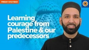 Learning Courage from Palestine & Our Predecessors | Khutbah