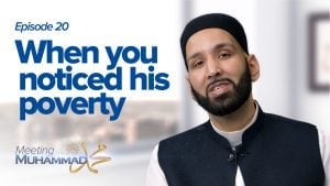 When You Noticed His Poverty | Meeting Muhammad ﷺ Episode 20