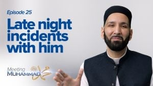 Late Night Incidents With Him | Meeting Muhammad ﷺ Episode 25