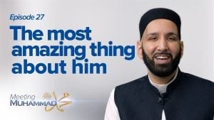 The Most Amazing Thing About Him | Meeting Muhammad ﷺ Episode 27