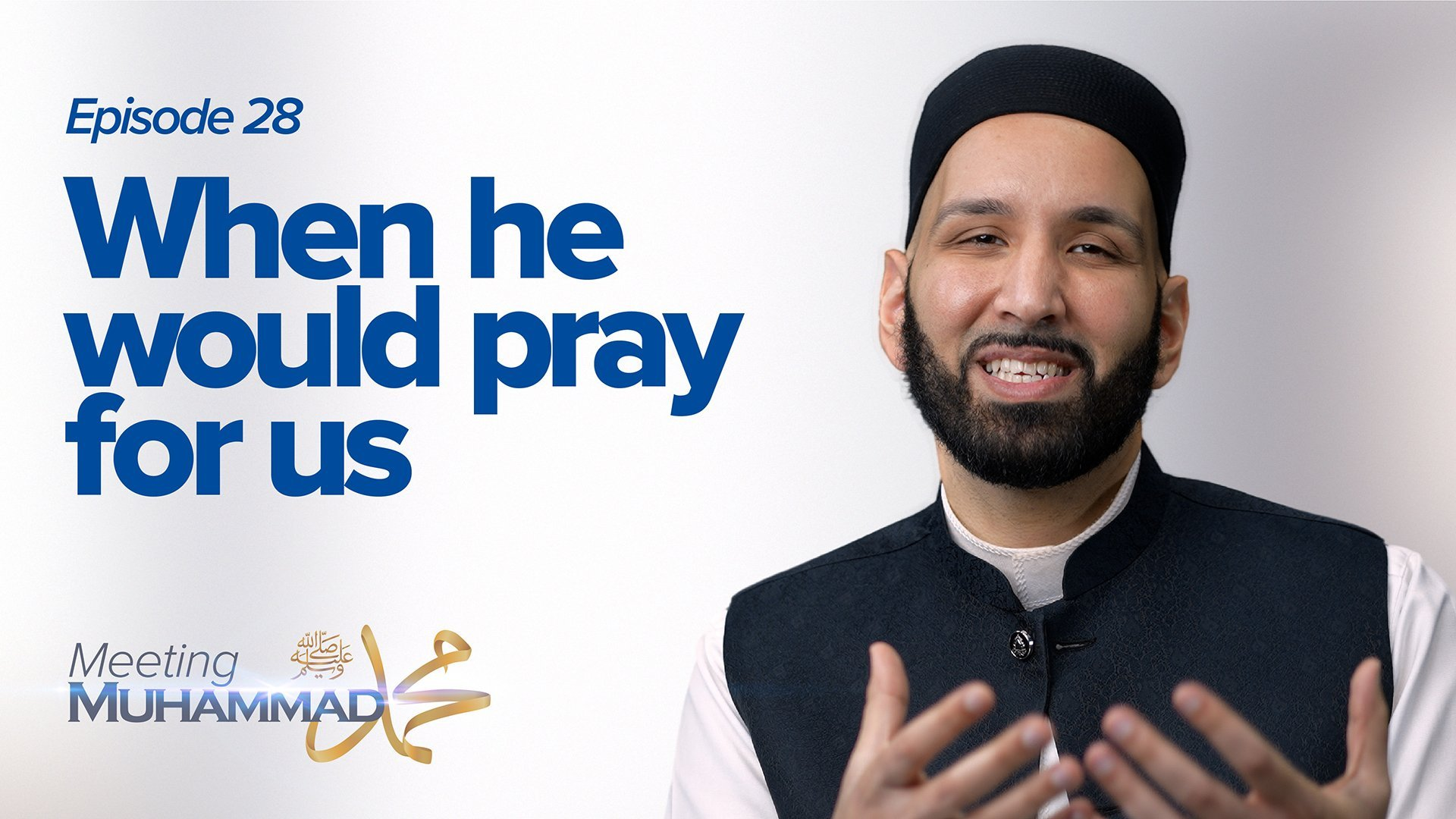 When He Would Pray For Us | Meeting Muhammad ﷺ Episode 28
