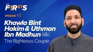 Khawla Bint Hakim & Uthman Ibn Madhun: The Righteous Couple | The Firsts