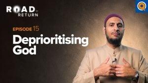 Ep. 15: Deprioritizing God | Road to Return