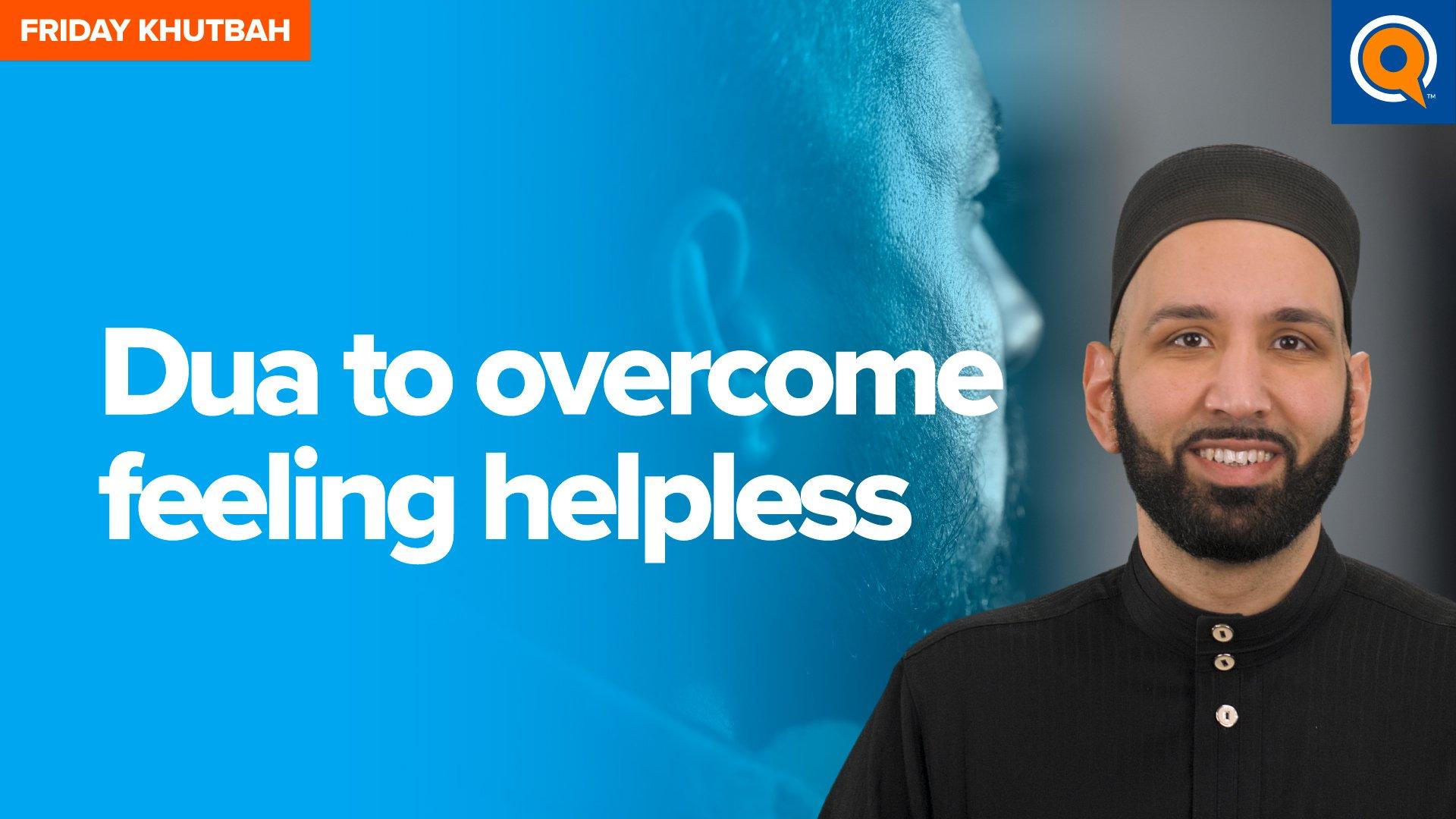 Dua to Overcome Feeling Helpless | Khutbah
