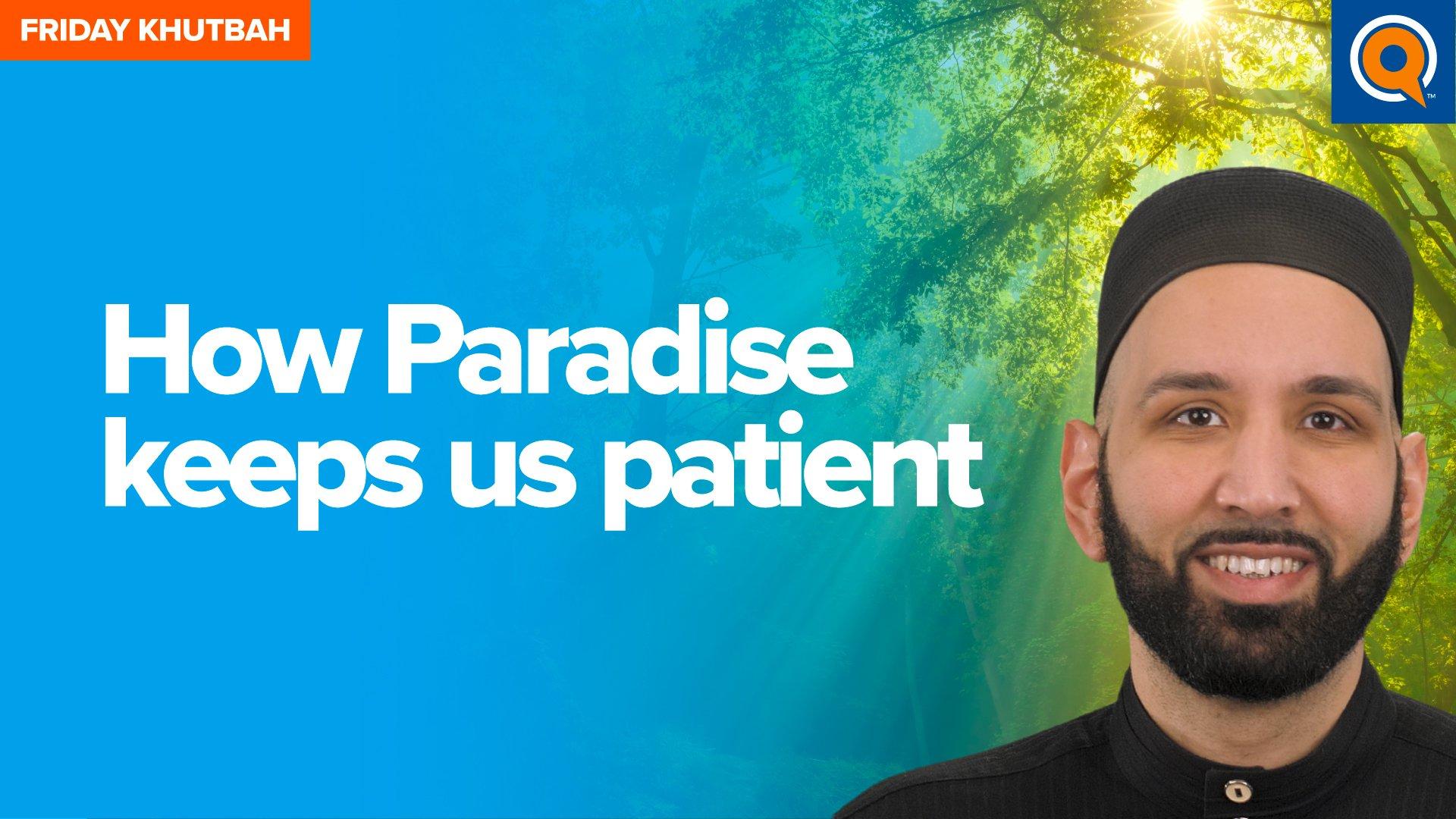 How Paradise Keeps Us Patient | Khutbah
