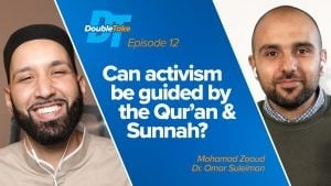 Ep. 12: Can Activism Be Guided by the Qur'an & Sunnah? | DoubleTake