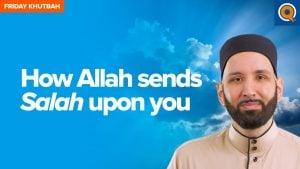 How Allah sends Salah upon you | Khutbah