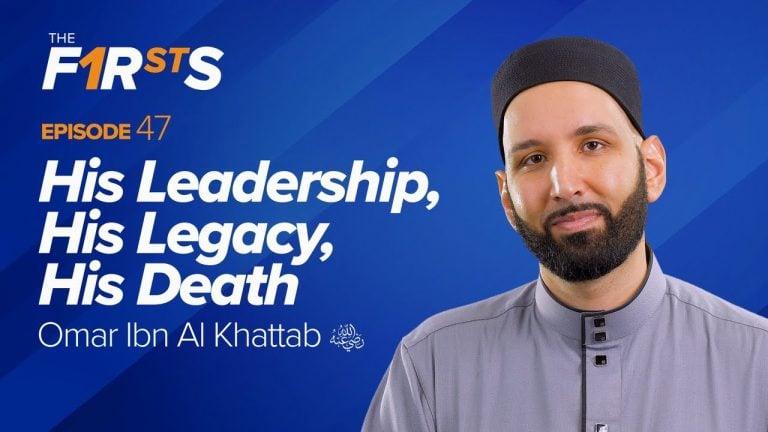 Omar Ibn Al Khattab (ra): His Leadership, His Legacy, His Death | The Firsts