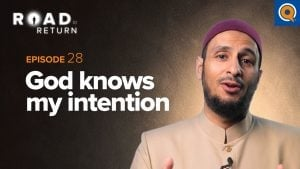 Ep. 28: God Knows my Intention | Road to Return