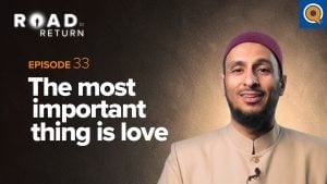 Ep. 33: The Most Important Thing is Love | Road to Return