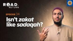 Ep. 34: Isn't Zakat Like Sadaqah? | Road to Return