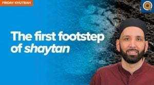 The First Footstep Of Shaytan | Khutbah by Dr. Omar Suleiman