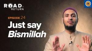 Ep. 24: Just say Bismillah | Road to Return
