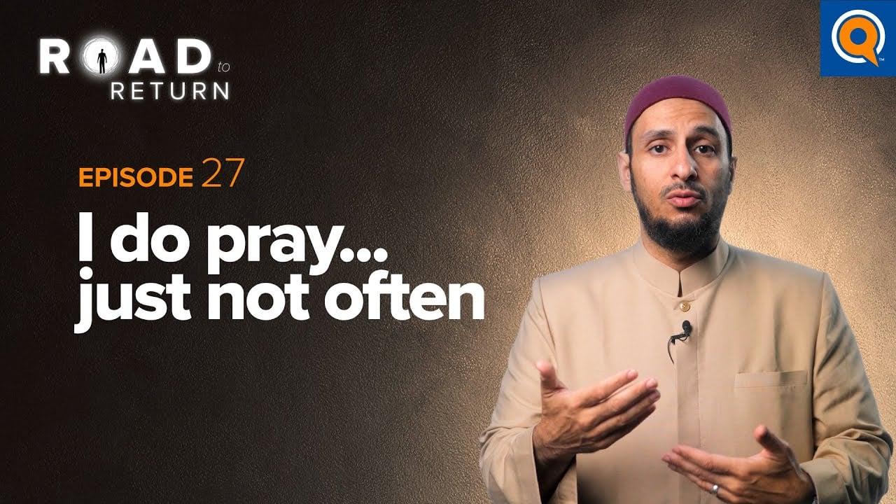 Ep. 27: I Do Pray…Just Not Often | Road to Return