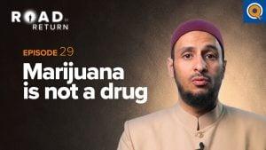 Ep 29: Marijuana is Not a Drug | Road To Return