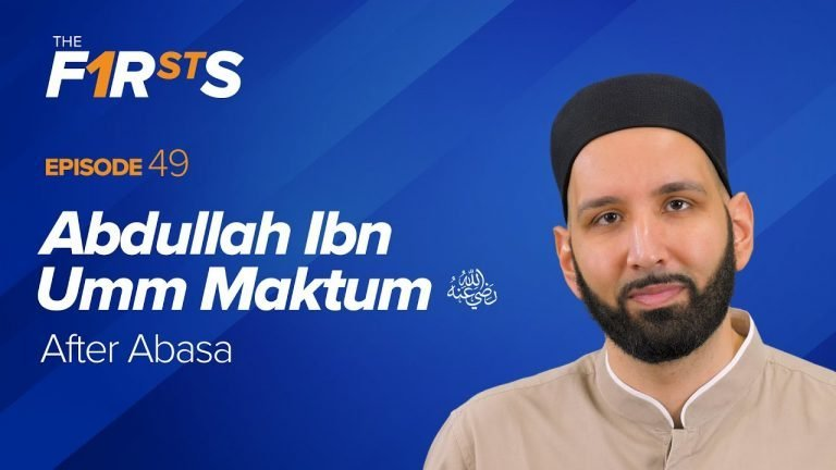 Abdullah Ibn Umm Maktum (ra): After Abasa | The Firsts with Dr. Omar Suleiman