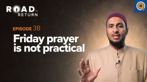 Ep. 38: Friday Prayer Is Not Practical | Road to Return