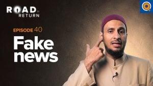Ep. 40: Fake News | Road to Return